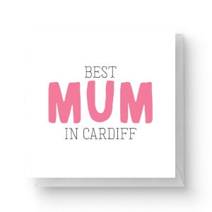 Best Mum In Cardiff Square Greetings Card (14.8cm x 14.8cm)