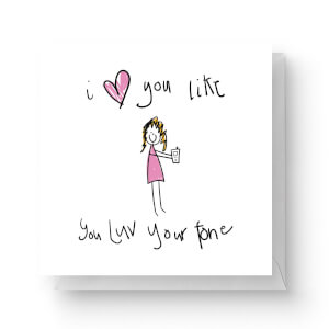 I Love You Like You Love Your Phone Square Greetings Card (14.8cm x 14.8cm)