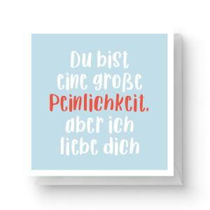 Du Bist Eine Große Peinlichkeit, Aber Ich Liebe Dich Square Greetings Card (14.8cm x 14.8cm)