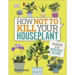 How Not to Kill Your Houseplant (Hardback)