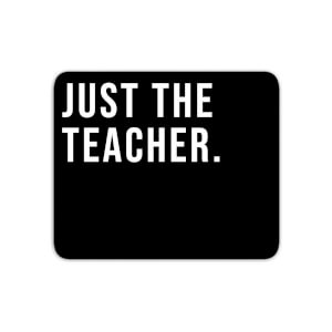 Mouse Mats Just The Teacher Mouse Mat