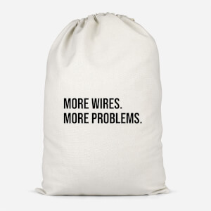 More Wires. More Problems. Cotton Storage Bag