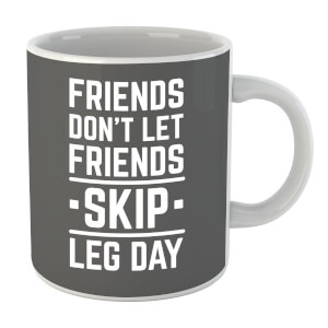 Friends Don't Let Friends Skip Leg Day Mug