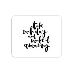 Take Each Day And Make It Amazing Mouse Mat