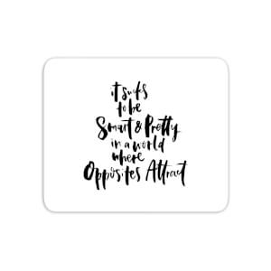 It Sucks To Be Smart And Pretty In A World Where Opposites Attract Mouse Mat