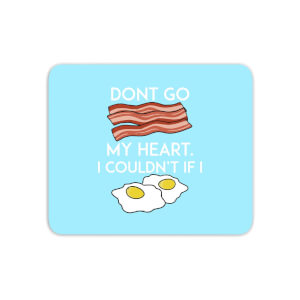 Dont Go Bacon My Heart Mouse Mat