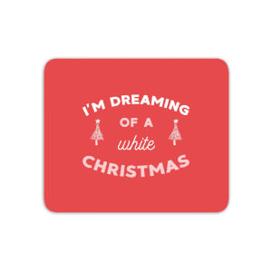 I'm Dreaming Of A White Christmas Mouse Mat