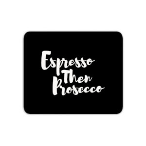 Expresso Then Prosecco Mouse Mat