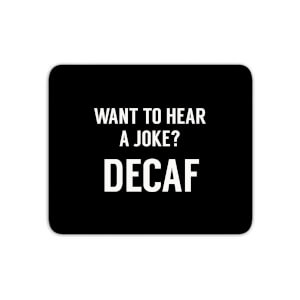 Want To Hear A Joke? Decaf Mouse Mat