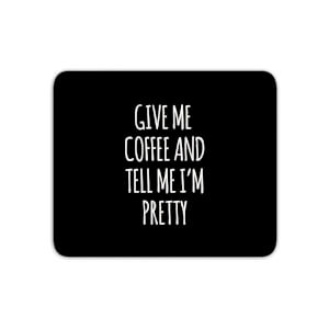 Give Me Coffee And Tell Me I'm Pretty Mouse Mat