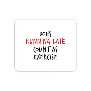 Does Running Late Count As Exercise Mouse Mat
