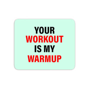 Your Workout Is My Warmup Mouse Mat