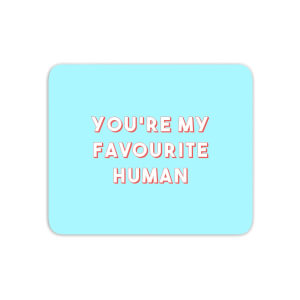 You're My Favourite Human Mouse Mat