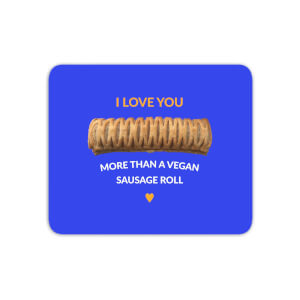 I Love You More Than A Vegan Sausage Roll Mouse Mat