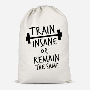 Train Insane Or Remain The Same Cotton Storage Bag