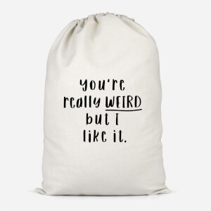 You're Really Weird But I Like It Cotton Storage Bag