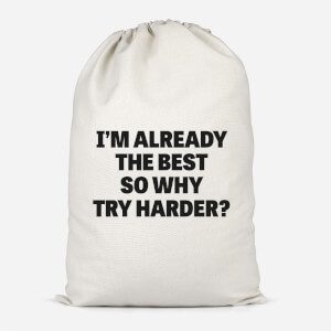 Im Already The Best So Why Try Harder Cotton Storage Bag