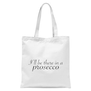 I'll Be There In A Prosecco Tote Bag - White