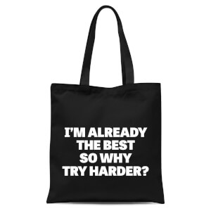 Im Already The Best So Why Try Harder Tote Bag - Black
