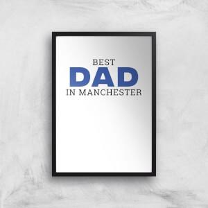 Best Dad In Manchester Art Print