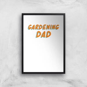 Gardening Dad Art Print