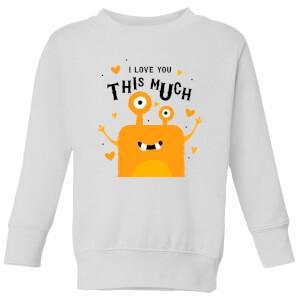 I Love You This Much Kids' Sweatshirt - White