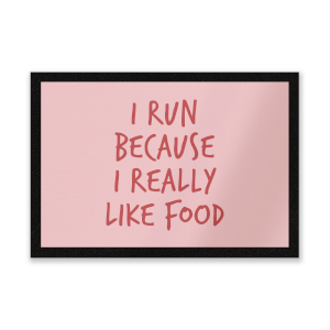 I Run Because I Really Like Food Entrance Mat