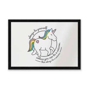 Always Be Yourself Unless You Can Be A Unicorn Entrance Mat