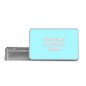You're My Favourite Human Metal Storage Tin