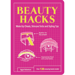 Beauty Hacks: Make-Up Cheats, Skincare Tricks and Styling Tips (Paperback)