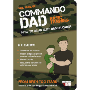 Commando Dad: How to be an Elite Dad or Carer. From Birth to Three Years (Paperback)