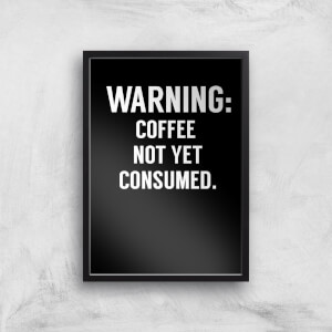 Coffee Not Yet Consumed Art Print