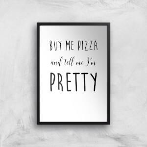 Buy Me Pizza And Tell Me Im Pretty Art Print