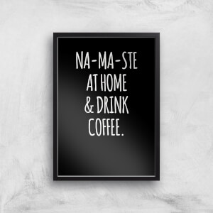 Na-ma-ste At Home And Drink Coffee Art Print