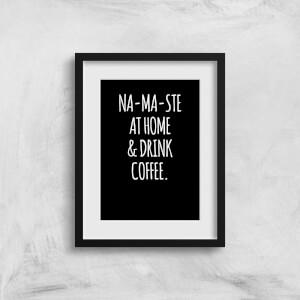 Na-ma-ste At Home And Drink Coffee Art Print