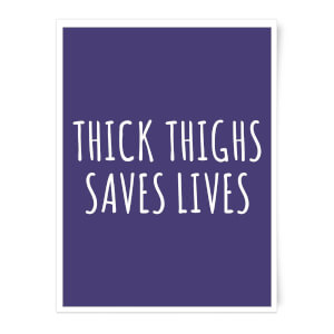 Thick Thighs Saves Lives Art Print
