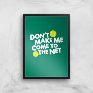 Dont Make Me Come To The Net Art Print