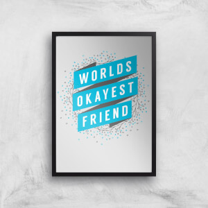 Worlds Okayest Friend Art Print
