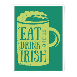 Eat, Drink And Be Irish Art Print
