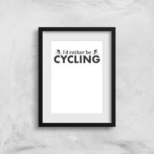 I'd Rather Be Cycling Art Print