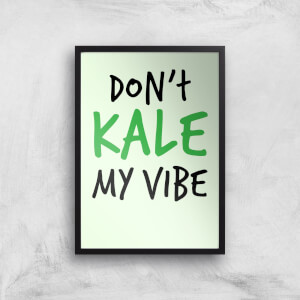 Dont Kale My Vibe Art Print