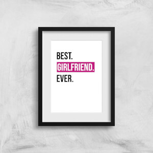 Best Girlfriend Ever Art Print