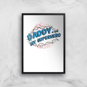 Daddy My Superhero Art Print