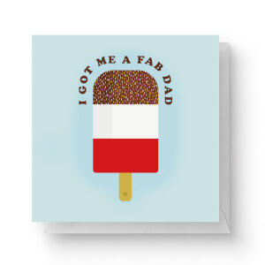 I Got Me A Fab Dad Square Greetings Card (14.8cm x 14.8cm)