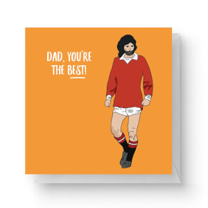 Dad, You're The Best! Square Greetings Card (14.8cm x 14.8cm)
