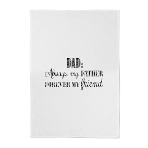 Dad: Always My Father, Forever My Friend Cotton Tea Towel