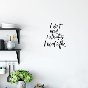 I Don't Need Motivation I Need Coffee Wall Decal