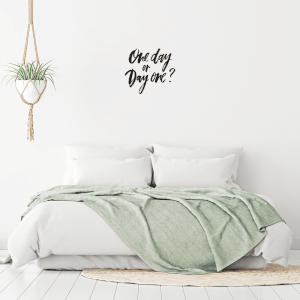 One Day Or Day One Wall Decal