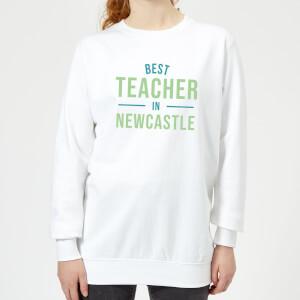 Best Teacher In Newcastle Women's Sweatshirt - White