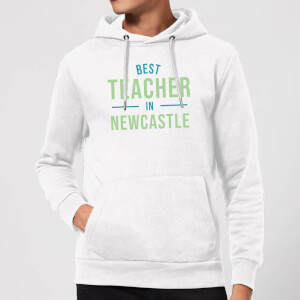 Best Teacher In Newcastle Hoodie - White